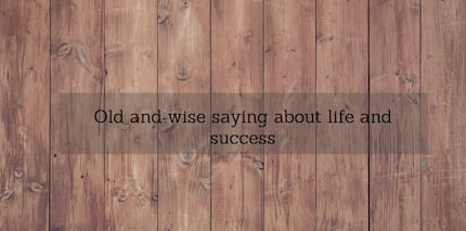 Old and wise sayings about life and success