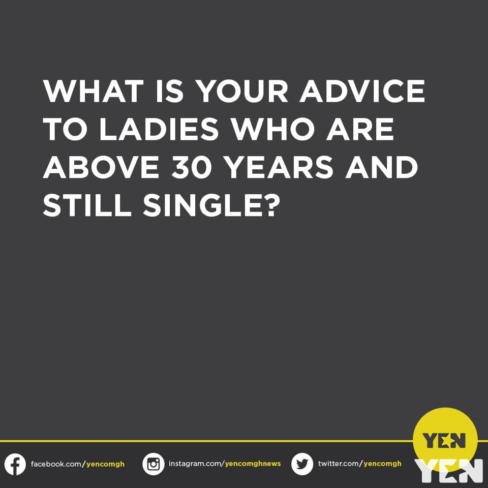 Ghanaians advise ladies who are above 30 and still single