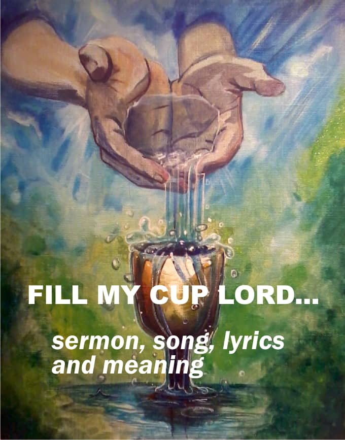 Fill my cup lord - sermon, song, lyrics and meaning ▷ YEN