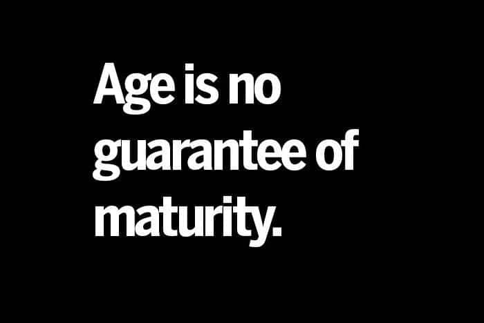 Maturity quotes Quotes about growing up and maturing Being mature quotes Quotations on maturity Quotes about age and maturity