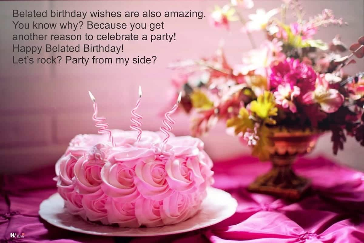 what does belated birthday mean, happy belated birthday messages, late birthday wishes
