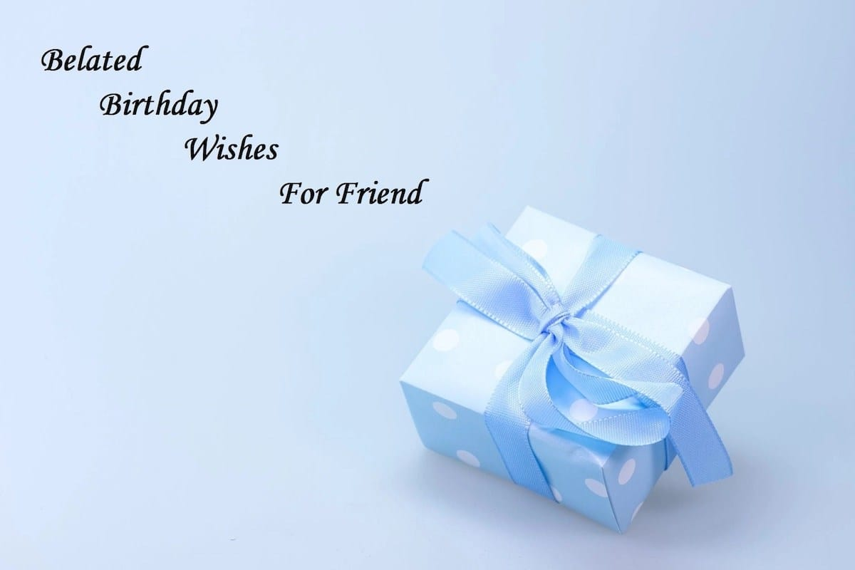 what does belated birthday mean, happy belated birthday messages,funny late birthday wishes