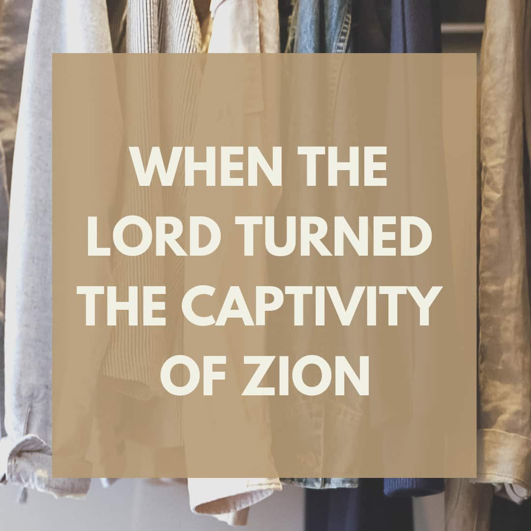 When the Lord turned the captivity of Zion - sermon, song, lyrics and meaning