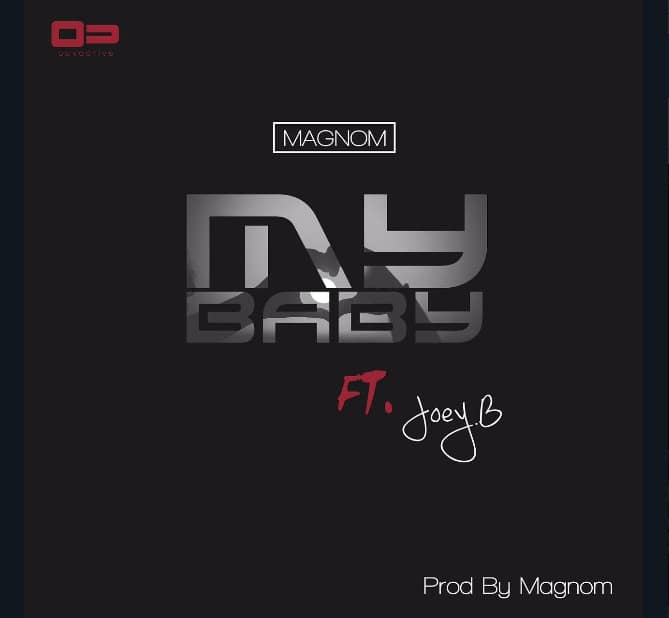 Magnom ft Joey B- My Baby videos, mp3, lyrics, facts and reactions