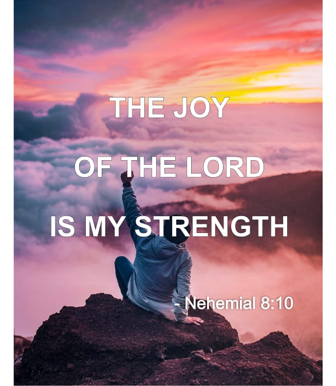 The joy of the Lord is my strength