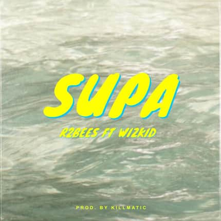 R2Bees - Supa ft. Wizkid : video, mp3, lyrics and facts